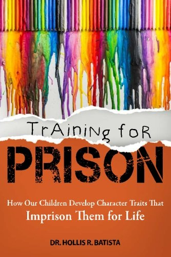 9781517681661: Training for Prison: How Our Children Develop Character Traits That Imprison Them for Life