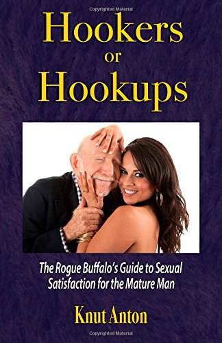 9781517682101: Hookers or Hookups: The Rogue Buffalo's Guide to Sexual Satisfaction for the Mature Man