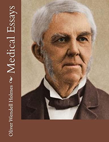 Medical Essays: Holmes, Oliver Wendell