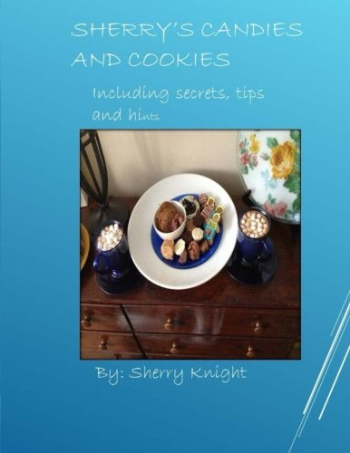 9781517686710: Sherry's Candies and Cookies: recipes with secrets and hints (Volume 1)