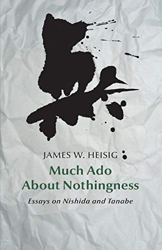 9781517690304: Much ado about nothingness: Essays on Nishida and Tanabe (Studies in Japanese Philosophy) (Volume 1)