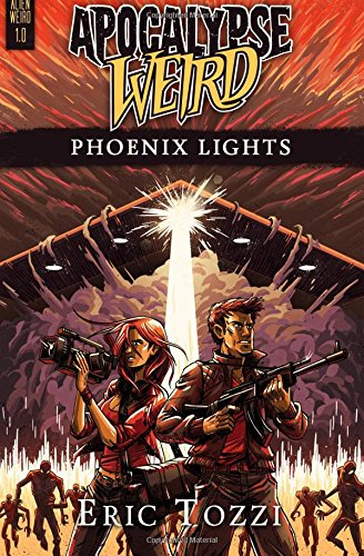 9781517691455: Apocalypse Weird: Phoenix Lights (Alien Weird) (Volume 1)