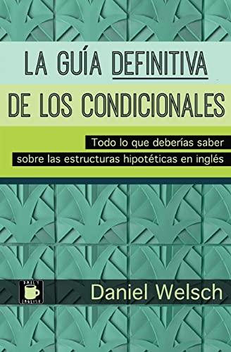 9781517692360: La Guía Definitiva de los Condicionales: Todo lo que deberías saber sobre las estructuras hipotéticas en inglés (Spanish Edition)
