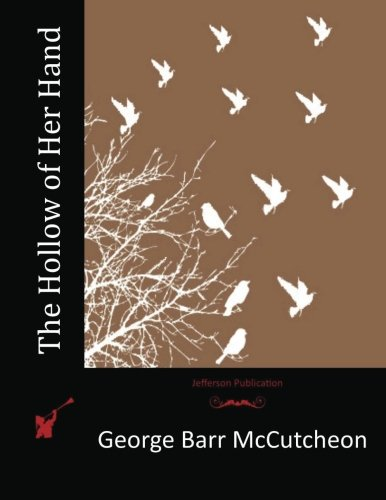 The Hollow of Her Hand: McCutcheon, George Barr