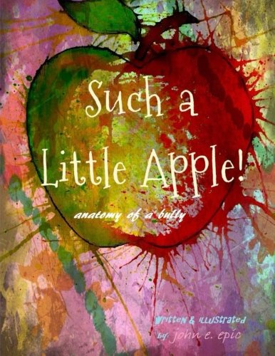 9781517701925: Such a Little Apple: anatomy of a bully