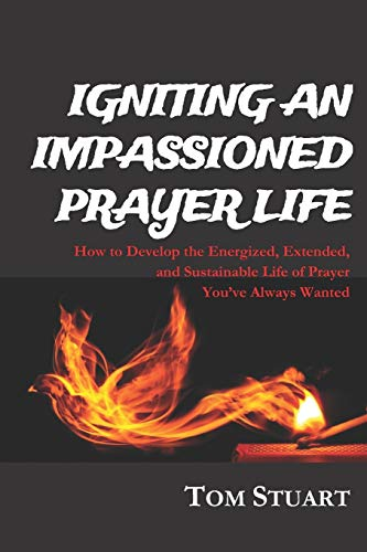 9781517708542: Igniting An Impassioned Prayer Life: How to Develop the Energized, Extended, and Sustainable Life of Prayer You've Always Wanted