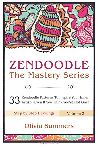 9781517709488: Zendoodle: 33 Zendoodle Patterns to Inspire Your Inner Artist--Even if You Think You're Not One (Zendoodle Mastery Series) (Volume 2)