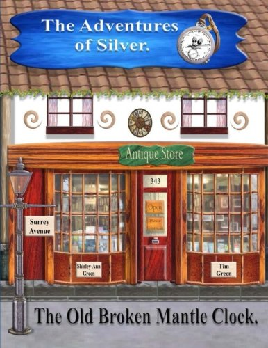 9781517712990: The Adventures of Silver.: The Old Broken Mantle Clock. (Volume 1)