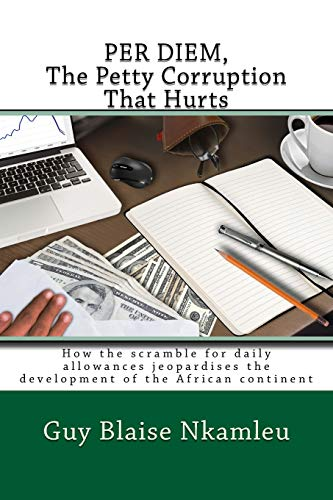 9781517713096: PER DIEM, The Petty Corruption That Hurts: How the scramble for daily allowances jeopardises the development of the African continent