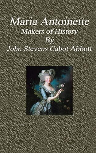 Maria Antoinette: Makers of History: Abbott, John Stevens
