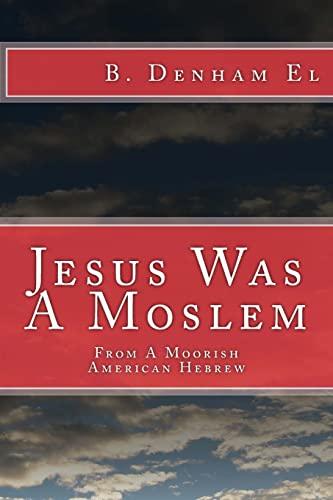 9781517720087: Jesus Was A Moslem: From A Moorish American Hebrew