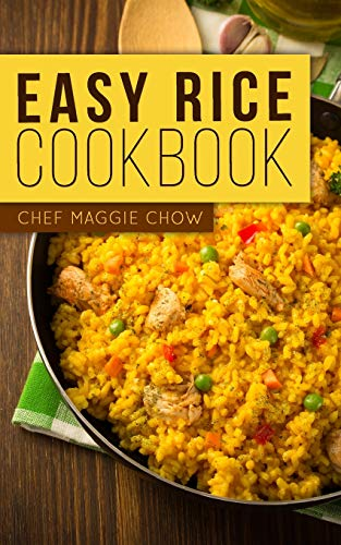 Easy Rice Cookbook: Chef Maggie Chow