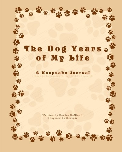 9781517725440: The Dog Years of My Life: A keepsake journal from the beginning of my tail to the end!