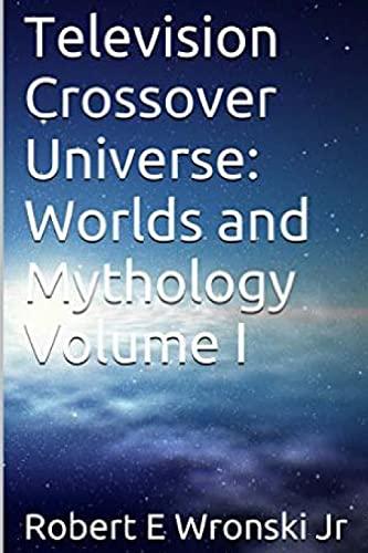 9781517725501: Television Crossover Universe: Worlds and Mythology Volume I