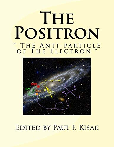 """The Positron: """" the Anti-Particle of the: Kisak, Edited by"""