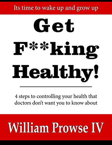 9781517727390: Get F**king Healthy!: 4 steps to controlling your health that doctors don't want you to know about