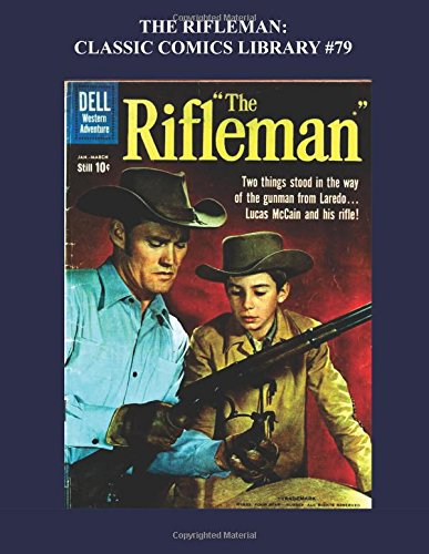 9781517728670: The Rifleman - Classic Comics Library #79: Based On The Hit TV Series Starring Chuck Connors - Over 350 Pages - All Stories - No Ads