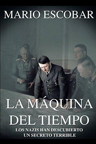9781517729141: La Máquina del Tiempo (Libro Completo)(Libro revisado): Con un nuevo descubrimiento los nazis pueden cambiar el rumbo de la Historia (Spanish Edition)