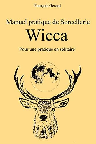 9781517731977: Manuel pratique de Sorcellerie Wicca: Pour une pratique en solitaire (French Edition)