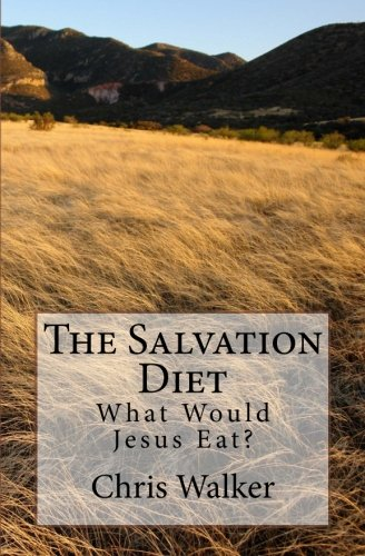9781517732660: The Salvation Diet: What Would Jesus Eat?