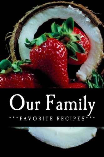 Our Family Favorite Recipes: Blank Cookbook Formatted for Your Menu Choices (Blank Books by Cover ...