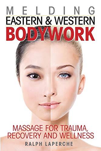 Melding Eastern and Western Bodywork: Massage for: Ralph J. LaPerche