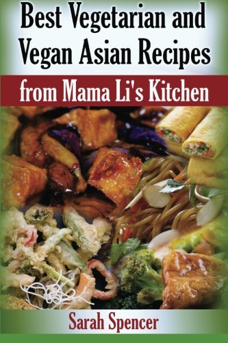 Best Vegetarian and Vegan Asian Recipes from Mama Li?s Kitchen (Volume 4): Sarah Spencer
