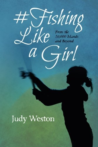 Fishing Like a Girl: From the 10,000 Islands and Beyond: Weston, Judy