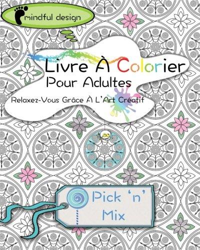 9781517737313: Mindful Design: Livre À Colorier Pour Adultes: Relaxez-Vous Grâce À L'Art Créatif: Pick 'n' Mix