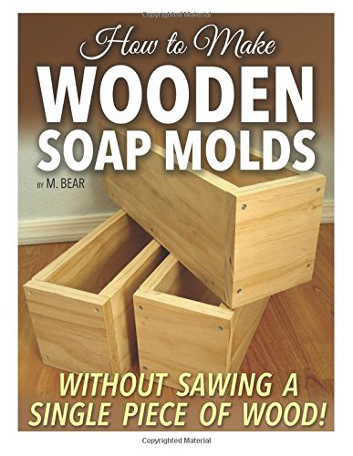 9781517738334: How to Make Wooden Soap Molds: Without Sawing a Single Piece of Wood!