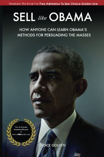 9781517739584: Sell Like Obama: How Anyone Can Learn Obama's Methods For Persuading The Masses