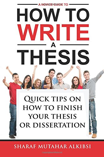 9781517741563: A Novice Guide to How to Write a Thesis: Quick tips on how to finish your thesis or dissertation