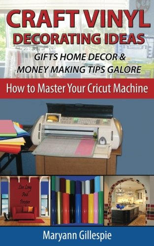 9781517741600: Craft Vinyl Decorating Ideas Gifts Home Decor And Money  Making Tips Galore (How