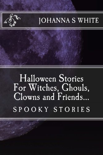 9781517744465: Halloween Stories For Witches, Ghouls, Clowns and Friends...: Spooky Stories