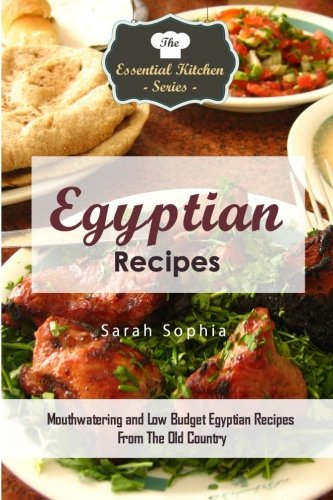 9781517745066: Egyptian Recipes: Mouthwatering and Low Budget Egyptian Recipes From The Old Country (The Essential Kitchen Series)