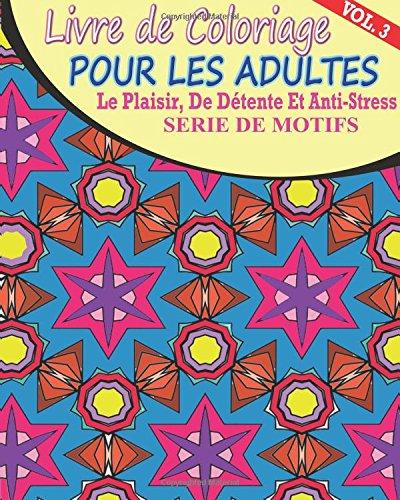 9781517745929: Livre De Coloriage Pour Les Adultes: Le Plaisir, De Détente et Anti-Stress Série de Motifs ( Vol. 3)