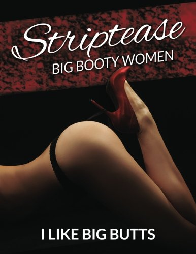 9781517750633: Striptease: Big Booty Women Photo Book (Beautiful Sexy Butts) (Volume 1)