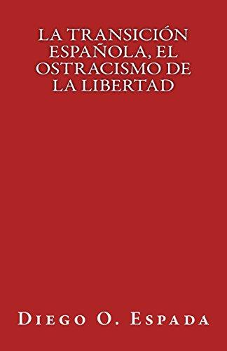 9781517751166: La Transición Española, el ostracismo de la Libertad (Spanish Edition)