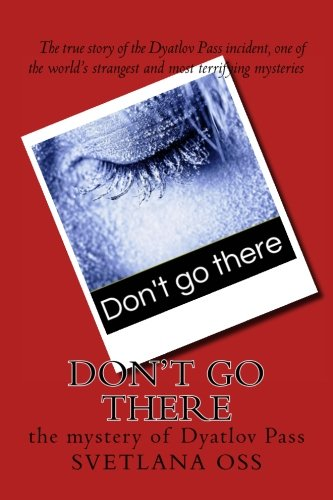 9781517755591: Don't Go There: The Mystery of Dyatlov Pass