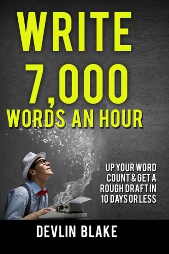 9781517756789: Write 7,000 Words An Hour: Up Your Word Count & Get A Rough Draft In Under 10 Days