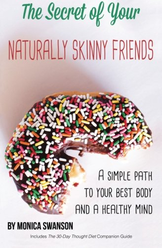 9781517758103: The Secret of Your Naturally Skinny Friends: a simple path to your best body and a healthy mind