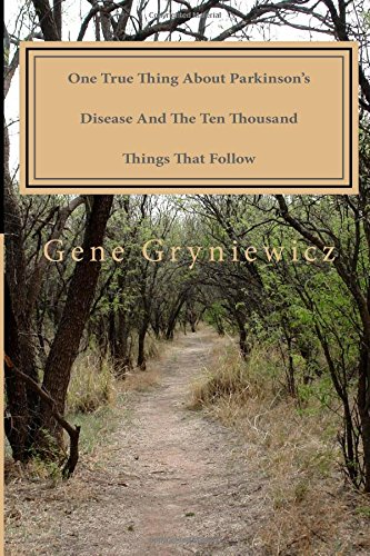 9781517759070: One True Thing About Parkinson's Disease And The Ten Thousand Things That Follow