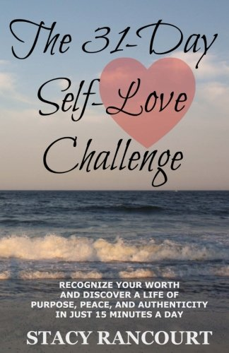 9781517759247: The 31-Day Self-Love Challenge: Recognize Your Worth and Discover a Life of Purpose, Peace, and Authenticity in Just 15 Minutes a Day