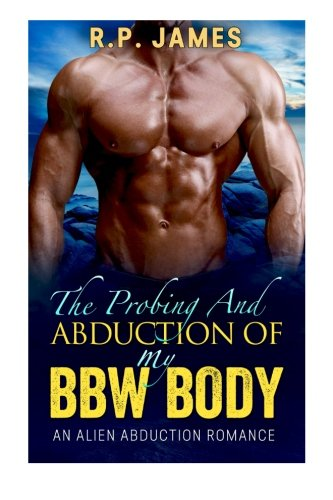 9781517767334: The Probing And Abduction Of My BBW Body- An Alien Abduction Romance (alien abduction romance, alien romance, alien, bbw, sci-fi, romance, new age, college, sport, holiday, contemporary, dating)