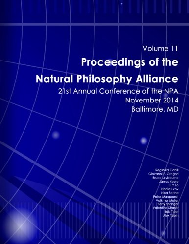 9781517770877: Proceedings of the Natural Philosophy Alliance: Volume 11: 21st Annual NPA Conference - 2014