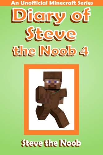 Diary of Steve the Noob 4: An Unofficial Minecraft Series