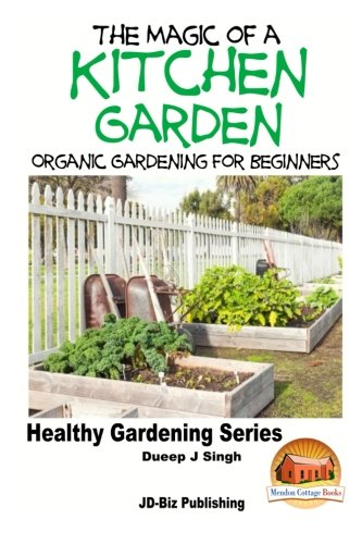 9781517776237: The Magic of a Kitchen Garden - Organic Gardening for Beginners