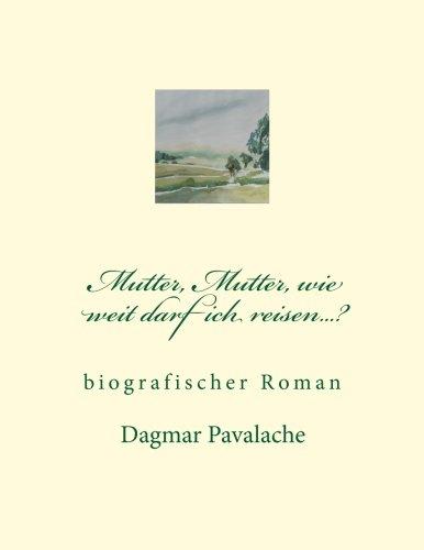9781517776329: Mutter, Mutter, wie weit darf ich reisen...?: biographischer Roman