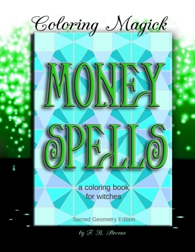 9781517779849: Money Spells: A Coloring Book for Witches - Sacred Geometry Edition (Coloring Magick) (Volume 3)