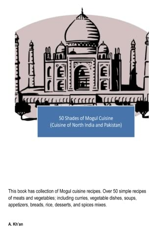 50 Shades of Mogul Cuisine: (Cuisine of: Kh'an, A